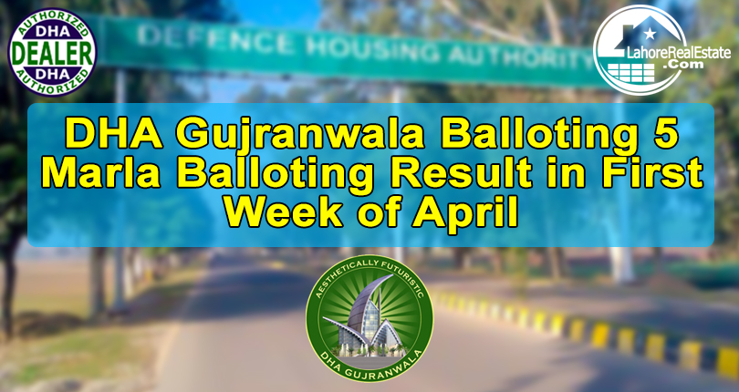 DHA Gujranwala Balloting 5 Marla Balloting Result in First Week of April